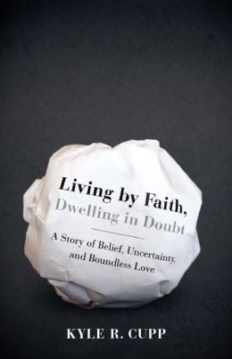Living By Faith, Dwelling in Doubt by Kyle Cupp